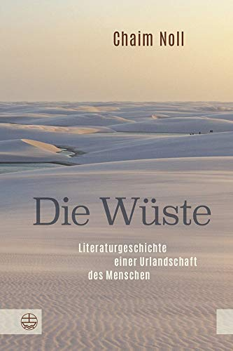 Die Wüste: Literaturgeschichte einer Urlandschaft des Menschen
