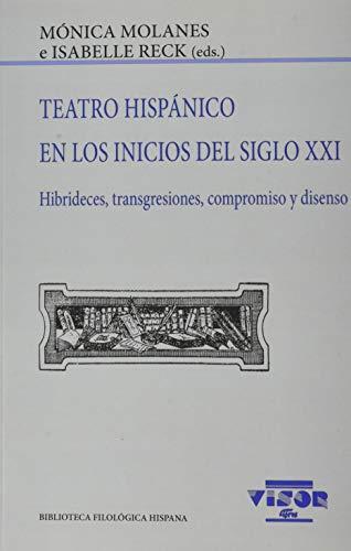 Teatro Hispánico en los inicios del siglo XXI: Hibrideces, transgresiones, compromiso y disenso: 233 (Biblioteca Filológica Hispana)