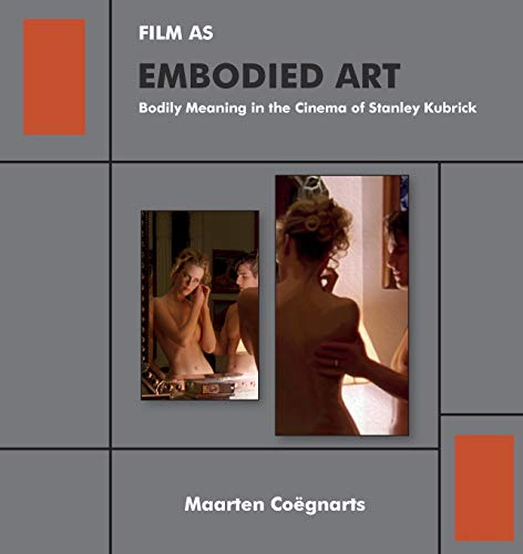 Film as Embodied Art: Bodily Meaning in the Cinema of Stanley Kubrick