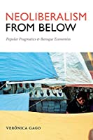 Neoliberalism from Below: Popular Pragmatics and Baroque Economies (Radical Américas)