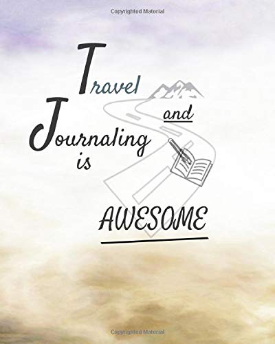 Travel and Journaling is Awesome: A Travel Journal and Planner for the Working, Occasional, or Frequent Traveler