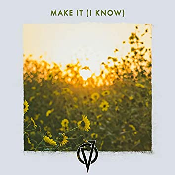 Make It (I Know)