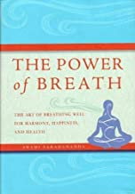 The Power of Breath: The Art of Breathing Well for Harmony, Happiness and Health by Saradananda, Swami (2009) Hardcover