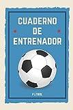 Cuadernos de Entrenador Fútbol: 110 Páginas para Registrar Entrenamientos o Entrenar Jugadas | Regalo Perfecto para Entrenadores de Fútbol | Con Esquemas de Campos de Fútbol y Espacio para Notas