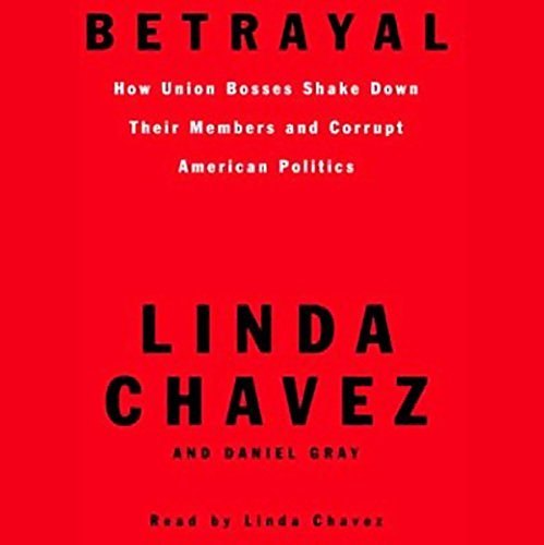 Betrayal     How Union Bosses Shake Down Their Members and Corrupt American Politics              By:                                                                                                                                 Linda Chavez,                                                                                        Daniel Gray                               Narrated by:                                                                                                                                 Linda Chavez                      Length: 6 hrs and 14 mins     9 ratings     Overall 3.0