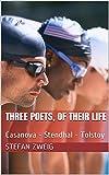 Three poets, of their life: Casanova - Stendhal - Tolstoy (English Edition)