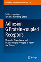 Adhesion G Protein-coupled Receptors: Molecular, Physiological and Pharmacological Principles in Health and Disease (Handbook of Experimental Pharmacology (234))