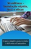 WordPress - Instalação rápida, fácil e eficaz: O guia simples para instalar o WP com o Fantastico (Portuguese Edition)