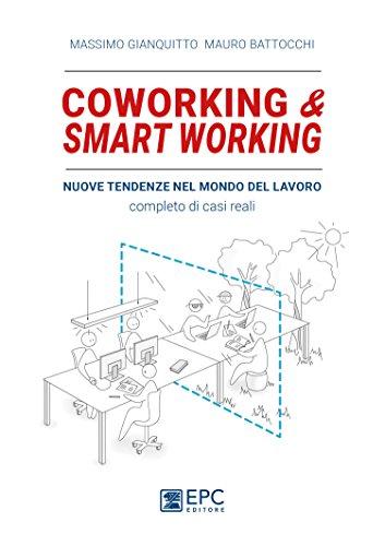 Coworking & smart working. Nuove tendenze nel modo di lavorare. Completo di casi reali. Nuova ediz.