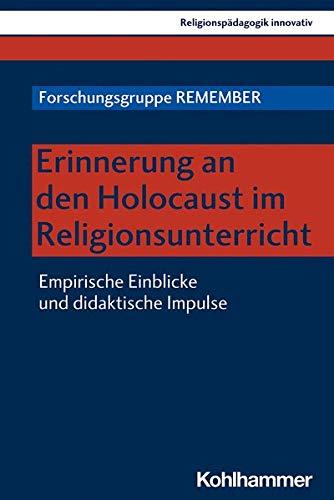 Erinnerung an den Holocaust im Religionsunterricht: Empirische Einblicke und didaktische Impulse (Religionspädagogik innovativ, 35, Band 35)