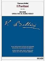 I Puritani: Opera seria in tre atti di / Opera Seria in Three Acts: Riduzione per canto e pianoforte condotta sull'edizione critica / Reduction for Voice and Piano Based on the Critical Edition (Ricordi Opera Vocal Score)