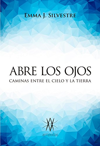 Abre los ojos: Caminas entre el cielo y la Tierra eBook: Silvestre ...