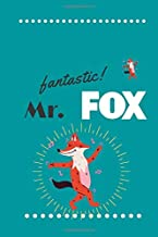 Fantastic Mr. FOX: notebook/journal for kid's and children; and also for adults; gils and boys; 110pages; and desing the c...