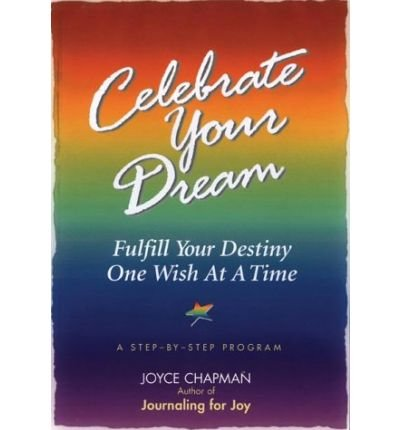 [(Celebrate Your Dream: Fulfil Your Destiny One Wish at a Time)] [Author: Joyce Chapman] published on (March, 2005)