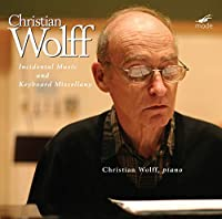Christian Wolff/ Incidental Music and Keyboard Miscellany