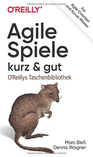 Agile Spiele – kurz & gut: Für Agile Coaches und Scrum Master