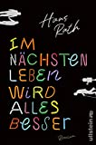 Im nächsten Leben wird alles besser: Roman von Hans Rath