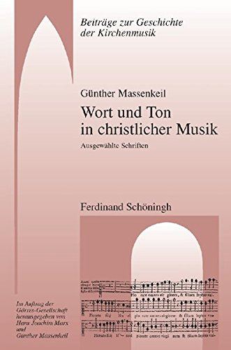 Wort und Ton in christlicher Musik: Ausgewählte Schriften (Beiträge zur Geschichte der Kirchenmusik)