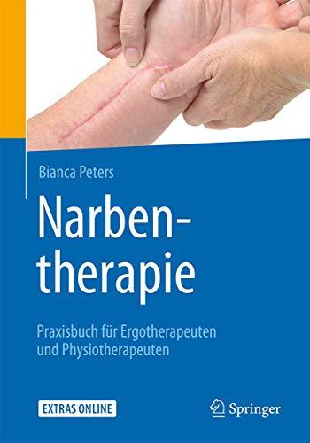 Narbentherapie: Praxisbuch für Ergotherapeuten und Physiotherapeuten