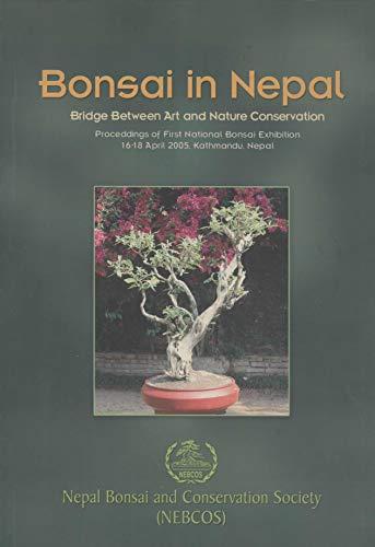 Bonsai in Nepal: Bridge Between Art and nature Conservation. Proceedings of First National Bonsai Exhibition, 16-18 April 2005, Kathmandu, Nepal