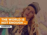 The World Is Not Enough (Radio Version) al estilo de Garbage