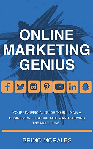 Online Marketing Genius: Your Unofficial Guide to Building a Business with Social Media and Serving the Multitude