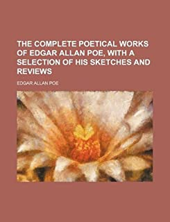 The Complete Poetical Works of Edgar Allan Poe, with a Selection of His Sketches and Reviews