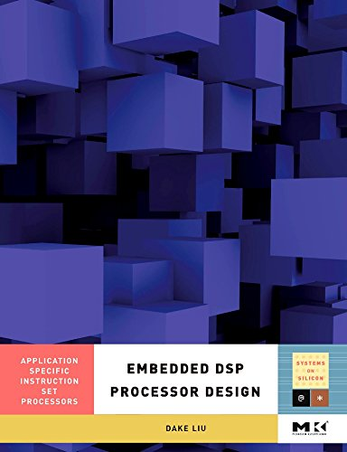 Embedded DSP Processor Design: Application Specific Instruction Set Processors (Volume 2) (Systems on Silicon, Volume 2)