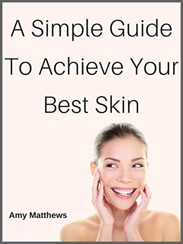 A Simple Guide To Achieve Your Best Skin (English Edition)