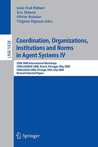 Coordination, Organizations, Institutions and Norms in Agent Systems IV (Lecture Notes in Computer Science (5428))の詳細を見る