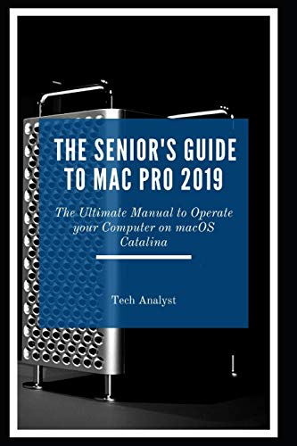 The Senior's Guide to Mac Pro 2019: The Ultimate Manual to Operate Your Computer on macOS Catalina
