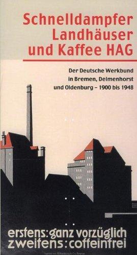 Schnelldampfer, Landhäuser und Kaffee HAG: Der Deutsche Werkbund in Bremen, Delmenhorst und Oldenburg – 1900 bis 1948