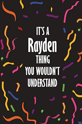 It's a Rayden Thing You Wouldn't Understand: Funny Lined Journal Notebook, College Ruled Lined Paper, Gifts for Rayden :for men and boys, Matte cover