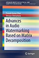 Advances in Audio Watermarking Based on Matrix Decomposition (SpringerBriefs in Speech Technology)