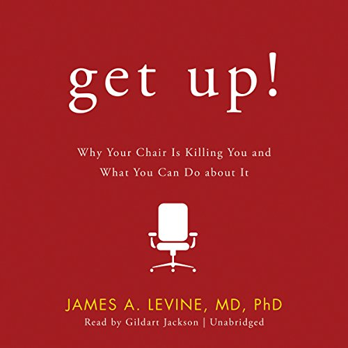 Get Up!     Why Your Chair Is Killing You and What You Can Do About It              Written by:                                                                                                                                 James A. Levine                               Narrated by:                                                                                                                                 Gildart Jackson,                                                                                        Paul Boehmer,                                                                                        Gabrielle De Cuir,                   and others                 Length: 7 hrs and 31 mins     1 rating     Overall 5.0
