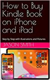 How to Buy Kindle Book on iPhone and iPad: Step by Step with Illustrations and Pictures (English Edition)