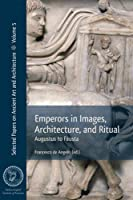 Emperors in Images, Architecture, and Ritual: Augustus to Fausta (Selected Papers on Ancient Art and Architecture)