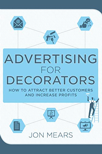 Advertising for Decorators: How to attract better customers and increase profits (Business support for decorators) (English Edition)