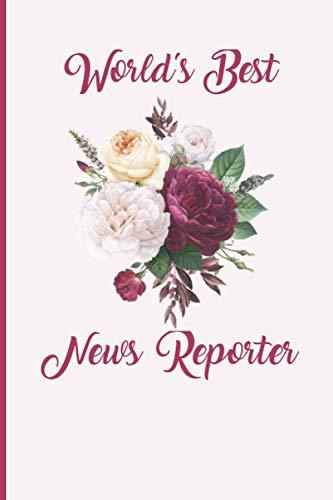 Best News Reporter Ever: Personalized Journal Notebook for News Reporter, Birthday Notebook Journal, Funny Journal Notebook Gift for Coworker, Friend, Boss, Women, Girl...