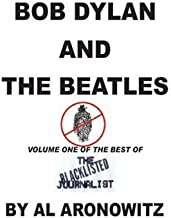 Bob Dylan And The Beatles, Volume One Of The Best Of The Blacklisted Journalist (vol.1)