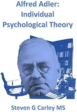 Alfred Adler: Individual Psychological Theory by Steven G Carley MS(2015-04-22)