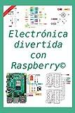 Electrónica divertida con Raspberry©: 50 ejercicios resueltos, 150 propuestos