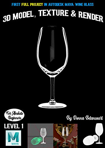 First Full Project in Autodesk Maya: Wine Glass: 3D Model, Texture & Render (English Edition)