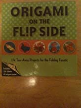 Origami on the Flip Side 174 Tear-Away Projects for the Folding Fanatic