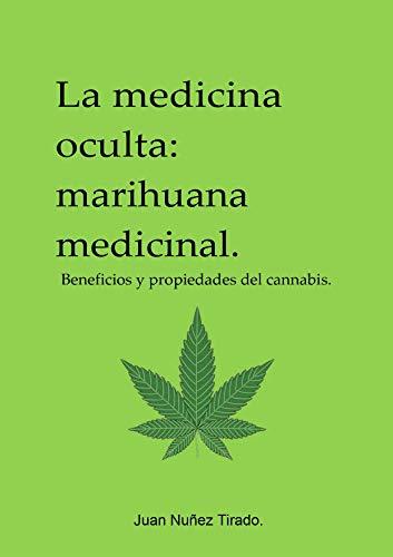La medicina oculta: Marihuana medicinal: beneficios y propiedades del cannabis.