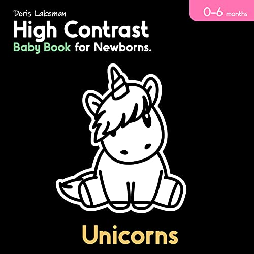 High Contrast Baby Book for Newborns. Unicorns : Brain Development Pictures in Black and White. 0-6 Months. Clear Shapes for Infant from Birth. (English Edition)