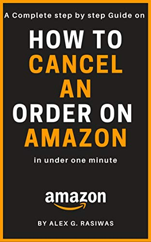 How to cancel an order on Amazon: A complete step by step guide on How to cancel any order on Amazon in under 1 minute (Amazon Mastery) (English Edition)