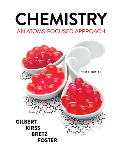 Compare Textbook Prices for Chemistry: An Atoms-Focused Approach Third Edition Third Edition ISBN 9780393697384 by Gilbert, Thomas R.,Kirss, Rein V.,Bretz, Stacey Lowery,Foster, Natalie