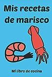 Mis recetas de marisco: Mi libro de cocina: Cuaderno de rayas 6 x 9 Pulgadas Cocinar Hornear Libro de cocina Pescado Carne Vegetariano Vegano Comida