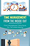 Time Management From The Inside Out: Time-Management Techniques For The Whole Family: How To Make Children Stick To Time Strategy (English Edition)